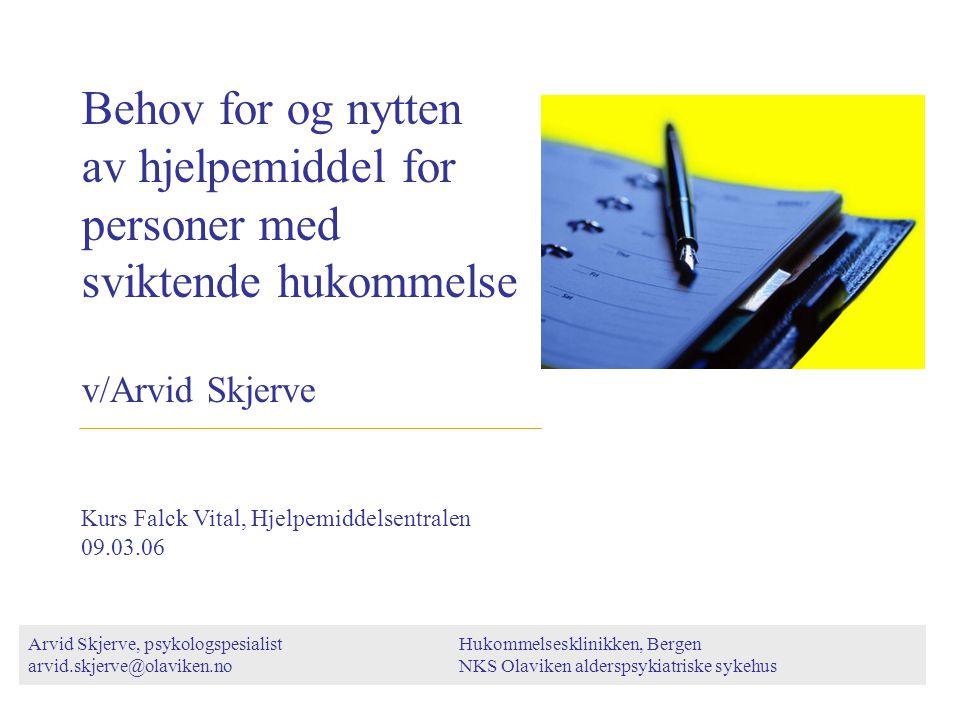 Behov for og nytten av hjelpemiddel for personer med sviktende hukommelse v/Arvid Skjerve