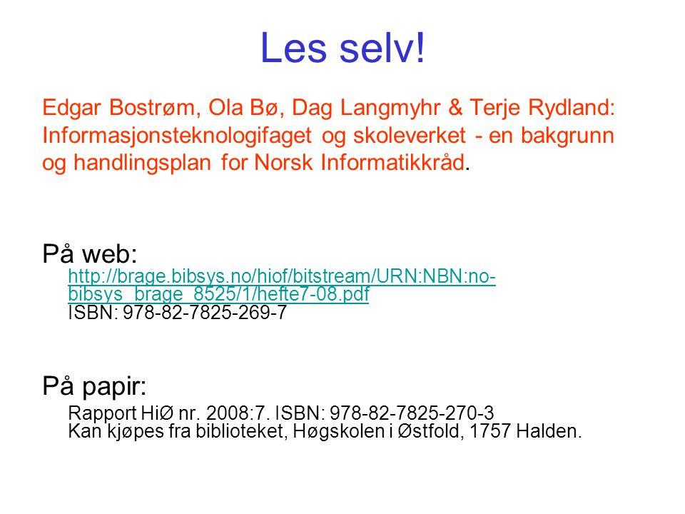 Les selv! Edgar Bostrøm, Ola Bø, Dag Langmyhr & Terje Rydland: Informasjonsteknologifaget og skoleverket - en bakgrunn.