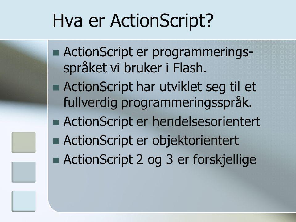 Hva er ActionScript ActionScript er programmerings-språket vi bruker i Flash. ActionScript har utviklet seg til et fullverdig programmeringsspråk.