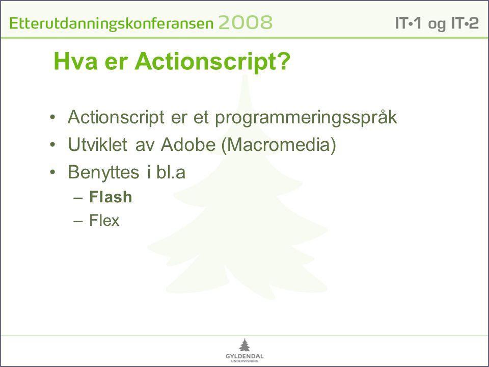 Hva er Actionscript Actionscript er et programmeringsspråk