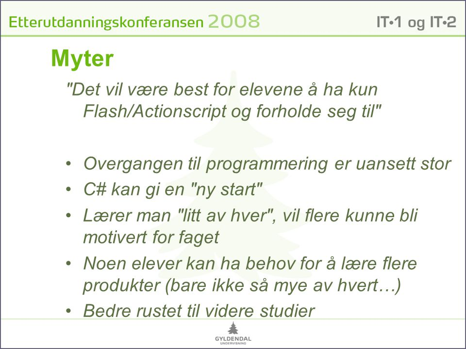 Myter Det vil være best for elevene å ha kun Flash/Actionscript og forholde seg til Overgangen til programmering er uansett stor.
