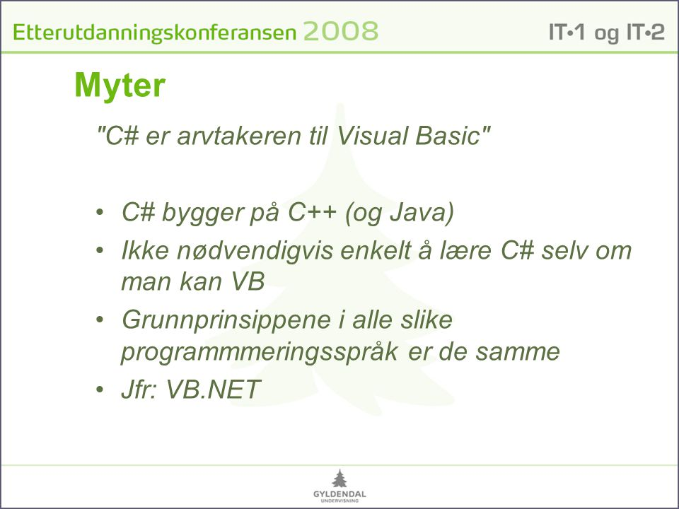 Myter C# er arvtakeren til Visual Basic C# bygger på C++ (og Java)