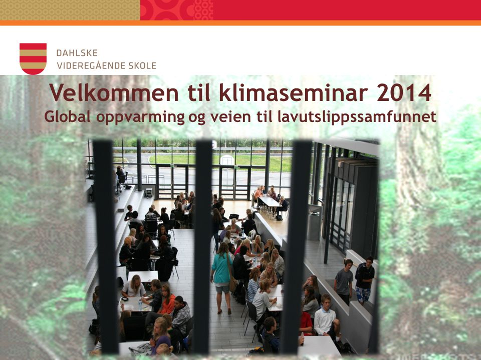 Velkommen til klimaseminar 2014 Global oppvarming og veien til lavutslippssamfunnet