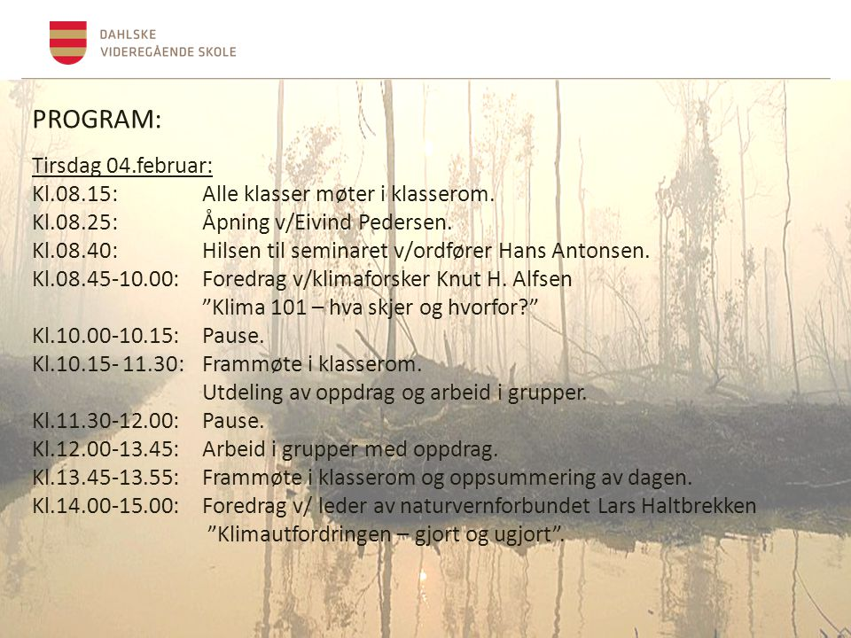PROGRAM: Tirsdag 04.februar: Kl.08.15: Alle klasser møter i klasserom.