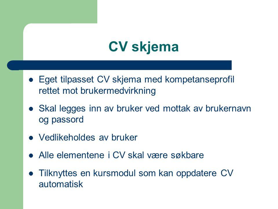 CV skjema Eget tilpasset CV skjema med kompetanseprofil rettet mot brukermedvirkning. Skal legges inn av bruker ved mottak av brukernavn og passord.
