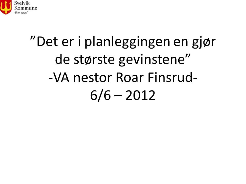Det er i planleggingen en gjør de største gevinstene -VA nestor Roar Finsrud- 6/6 – 2012