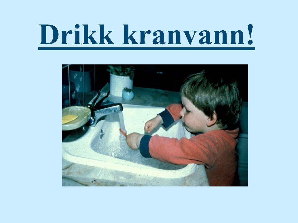 Drikk kranvann!