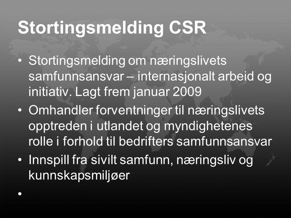 Stortingsmelding CSR Stortingsmelding om næringslivets samfunnsansvar – internasjonalt arbeid og initiativ. Lagt frem januar 2009.