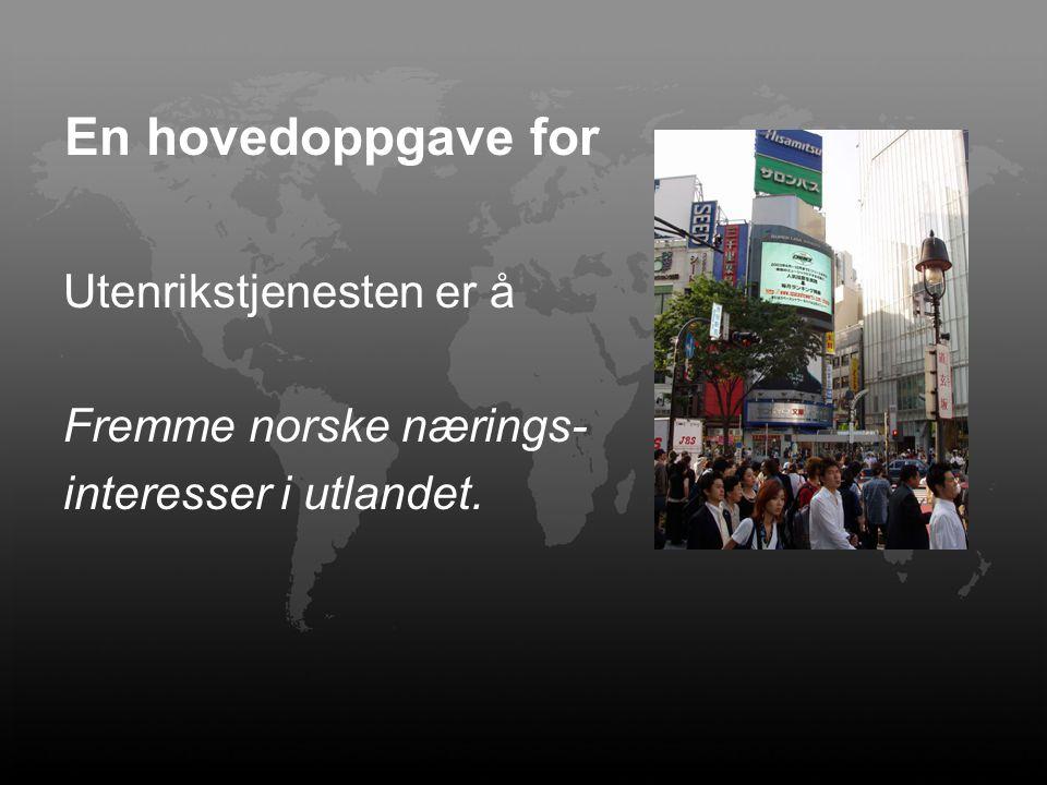 En hovedoppgave for Utenrikstjenesten er å Fremme norske nærings-
