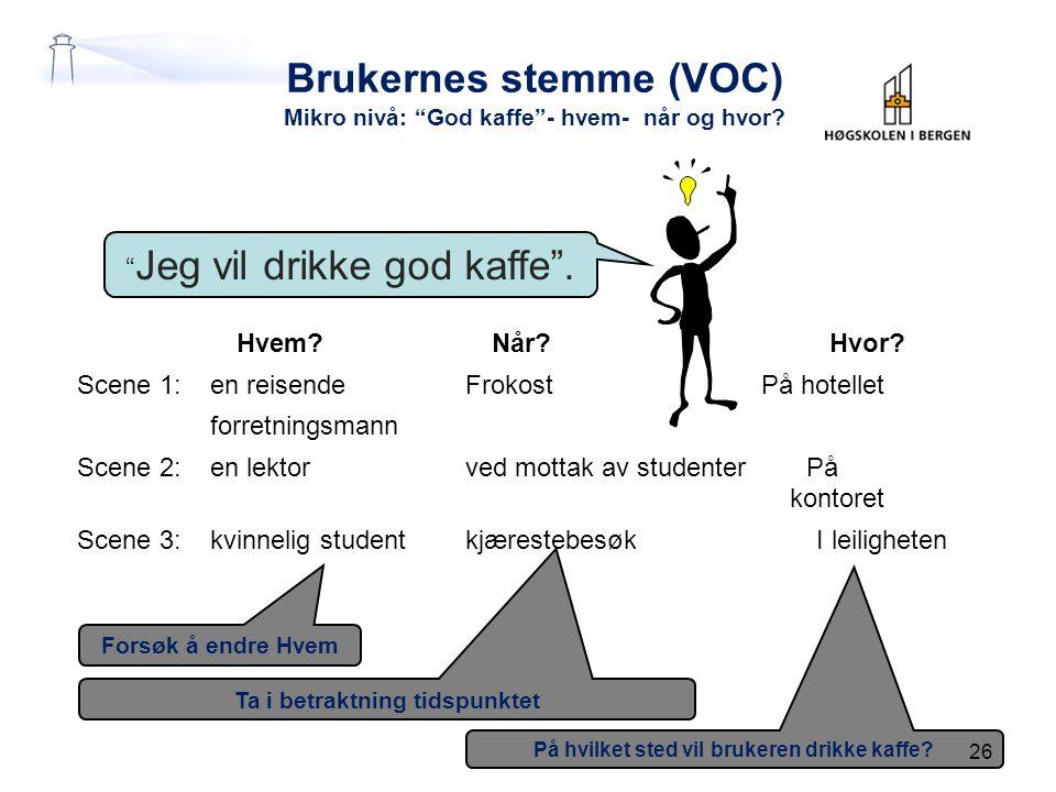 Brukernes stemme (VOC) Mikro nivå: God kaffe - hvem- når og hvor