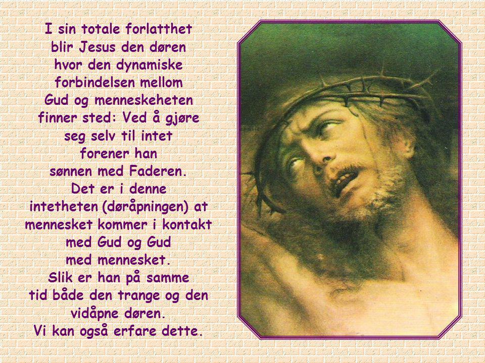 I sin totale forlatthet blir Jesus den døren hvor den dynamiske