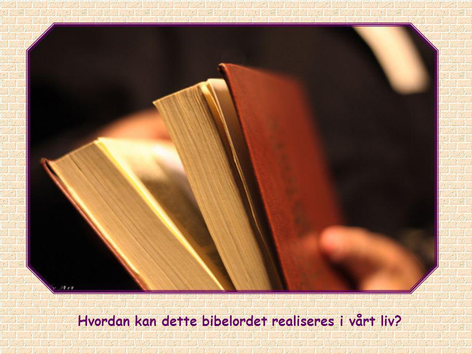 Hvordan kan dette bibelordet realiseres i vårt liv