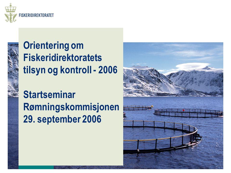 Orientering om Fiskeridirektoratets tilsyn og kontroll - 2006 Startseminar Rømningskommisjonen 29.