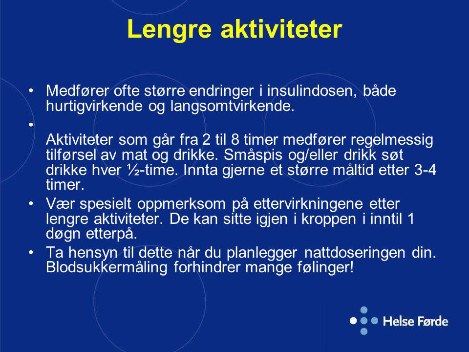 Lengre aktiviteter Medfører ofte større endringer i insulindosen, både hurtigvirkende og langsomtvirkende.