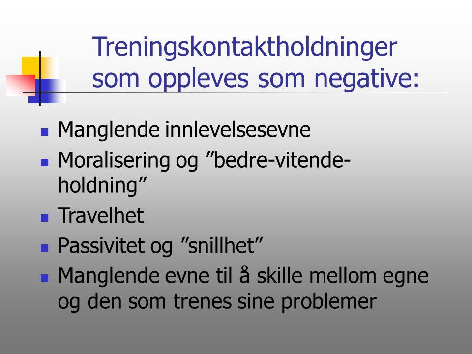 Treningskontaktholdninger som oppleves som negative: