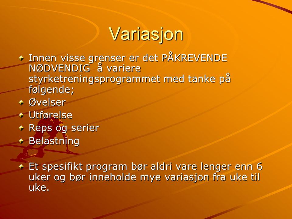 Variasjon Innen visse grenser er det PÅKREVENDE NØDVENDIG å variere styrketreningsprogrammet med tanke på følgende;
