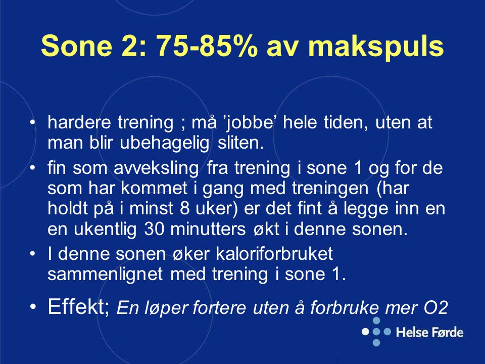 Sone 2: 75-85% av makspuls hardere trening ; må 'jobbe' hele tiden, uten at man blir ubehagelig sliten.