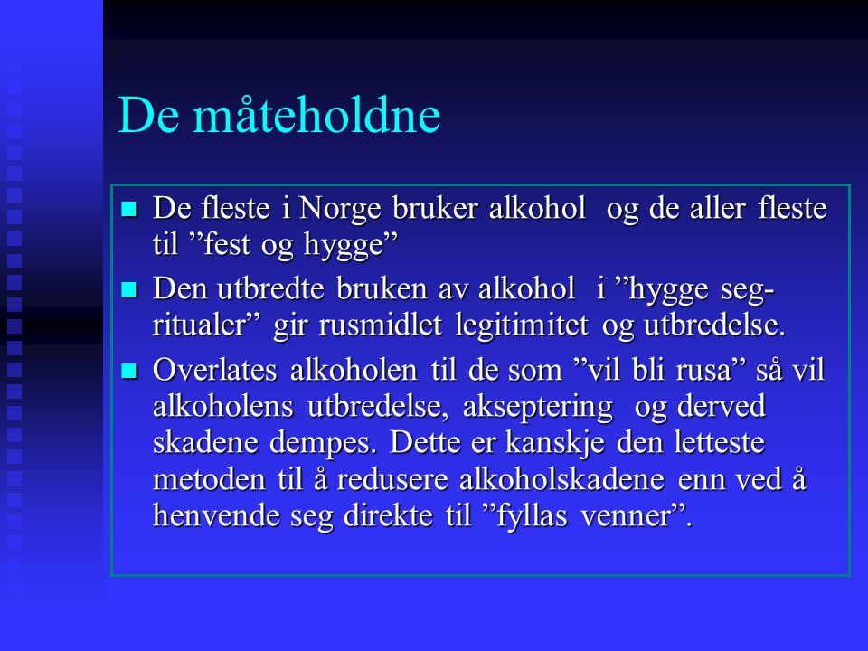 De måteholdne De fleste i Norge bruker alkohol og de aller fleste til fest og hygge