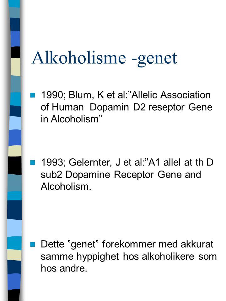 Alkoholisme -genet 1990; Blum, K et al: Allelic Association of Human Dopamin D2 reseptor Gene in Alcoholism