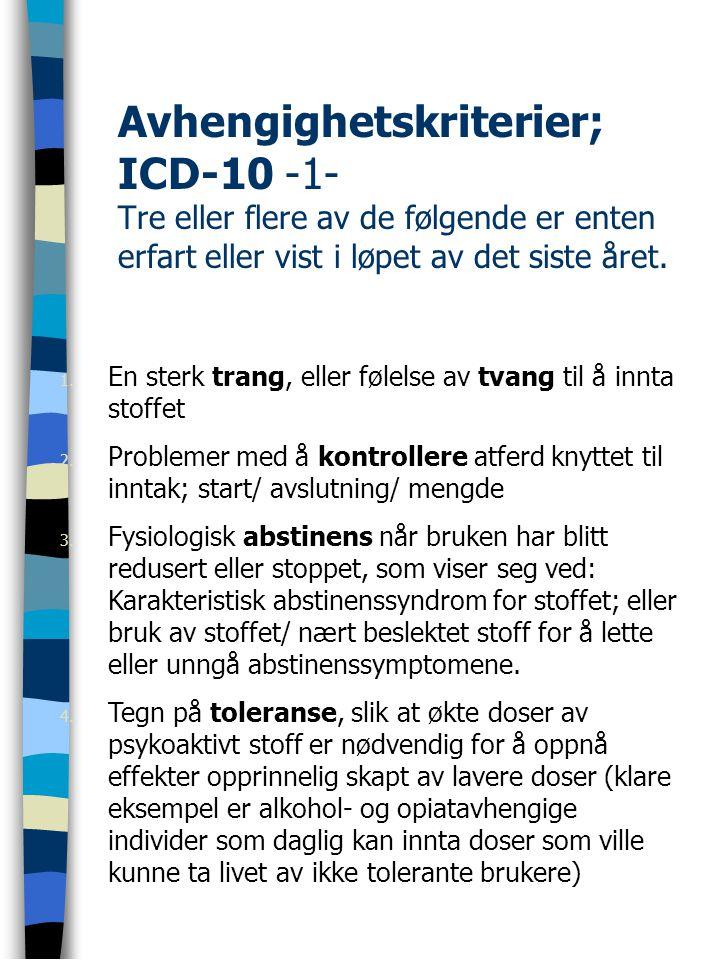 Avhengighetskriterier; ICD-10 -1- Tre eller flere av de følgende er enten erfart eller vist i løpet av det siste året.