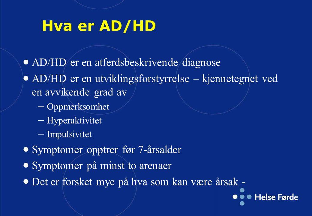 Hva er AD/HD AD/HD er en atferdsbeskrivende diagnose