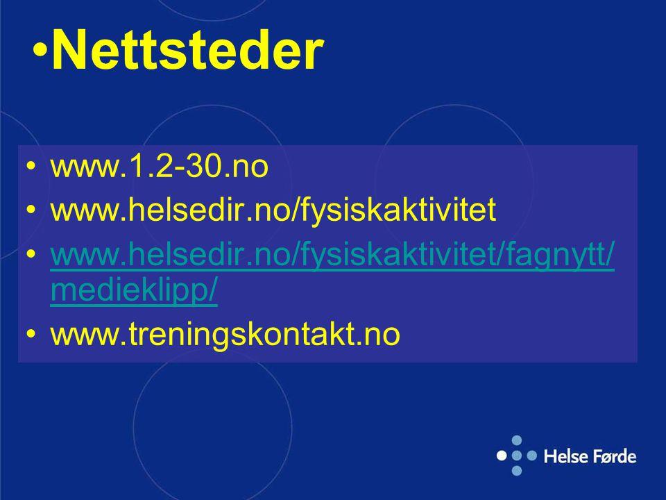 Nettsteder www.1.2-30.no www.helsedir.no/fysiskaktivitet