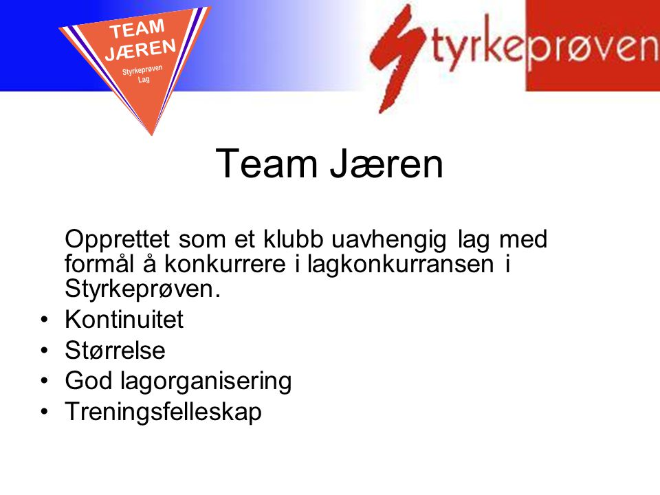 TEAM JÆREN. Styrkeprøven. Lag. Team Jæren. Opprettet som et klubb uavhengig lag med formål å konkurrere i lagkonkurransen i Styrkeprøven.