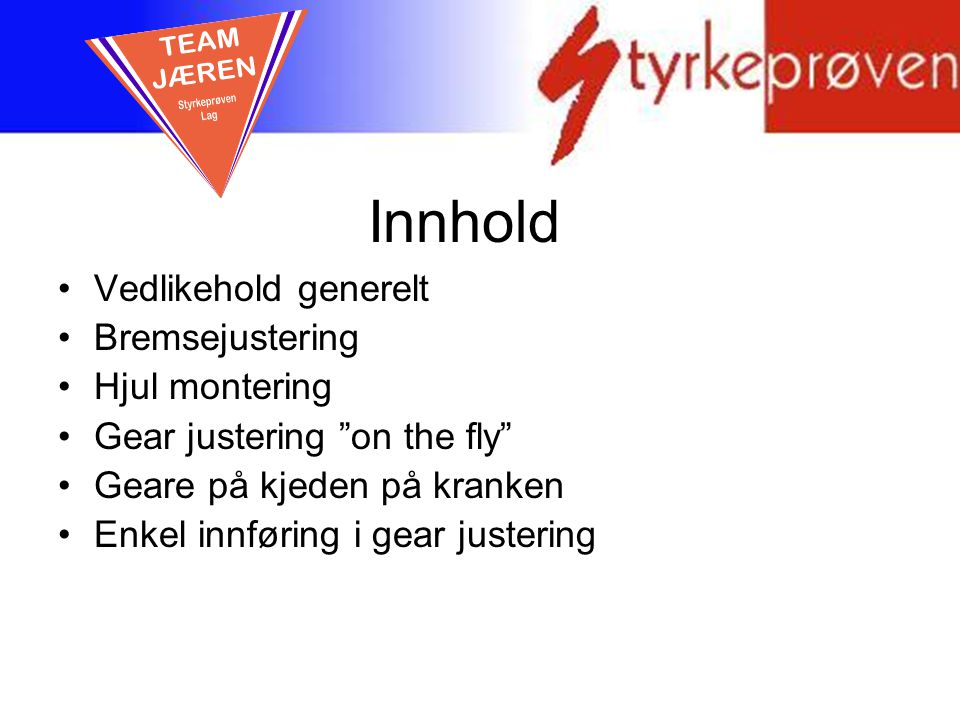 Innhold TEAM JÆREN Vedlikehold generelt Bremsejustering Hjul montering