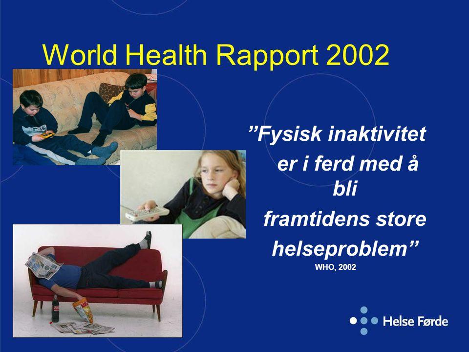 World Health Rapport 2002 Fysisk inaktivitet er i ferd med å bli