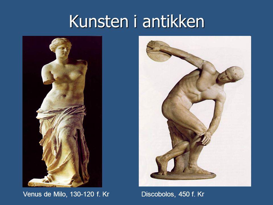 Kunsten i antikken Venus de Milo, 130-120 f. Kr Discobolos, 450 f. Kr