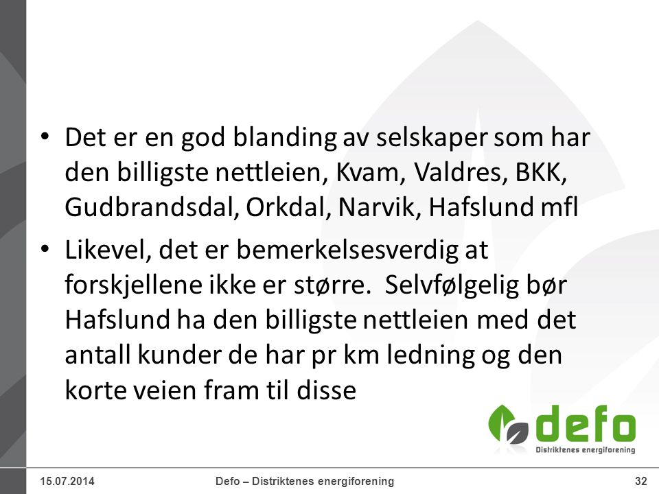 Det er en god blanding av selskaper som har den billigste nettleien, Kvam, Valdres, BKK, Gudbrandsdal, Orkdal, Narvik, Hafslund mfl