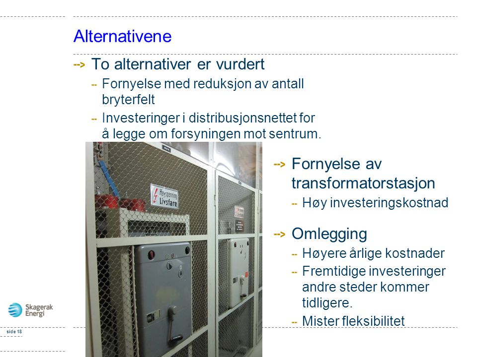 Alternativene To alternativer er vurdert