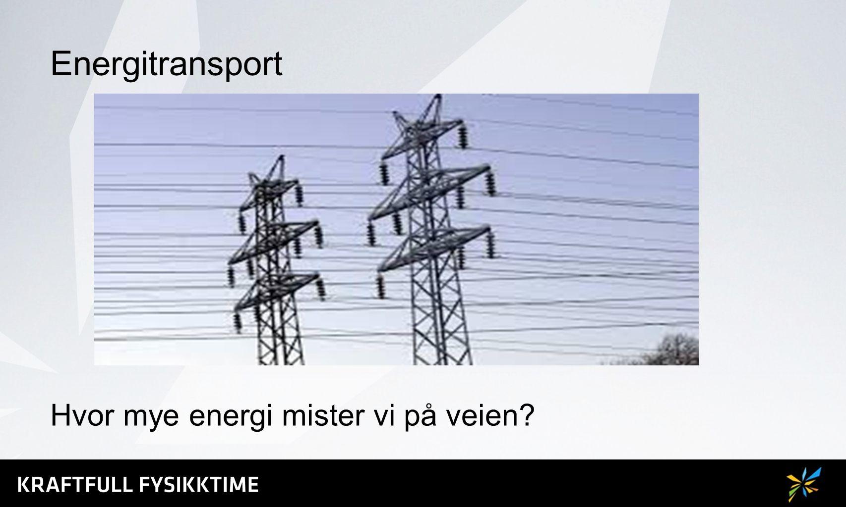 Energitransport Hvor mye energi mister vi på veien