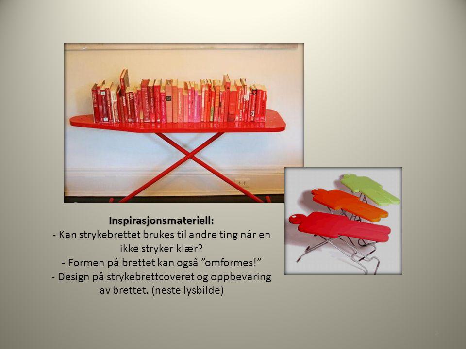 Inspirasjonsmateriell: - Kan strykebrettet brukes til andre ting når en ikke stryker klær.
