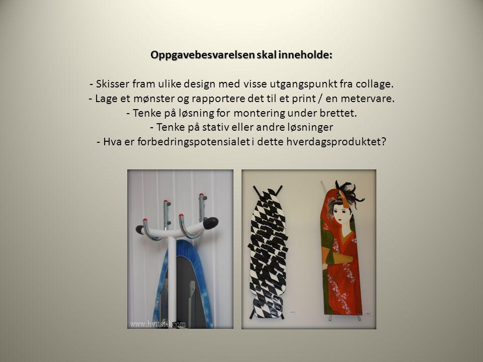 Oppgavebesvarelsen skal inneholde: - Skisser fram ulike design med visse utgangspunkt fra collage.
