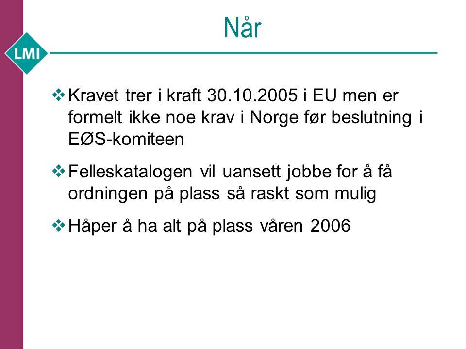 Når Kravet trer i kraft 30.10.2005 i EU men er formelt ikke noe krav i Norge før beslutning i EØS-komiteen.