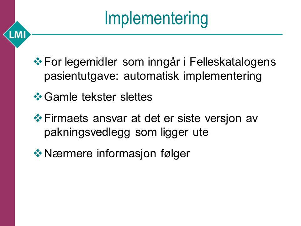 Implementering For legemidler som inngår i Felleskatalogens pasientutgave: automatisk implementering.