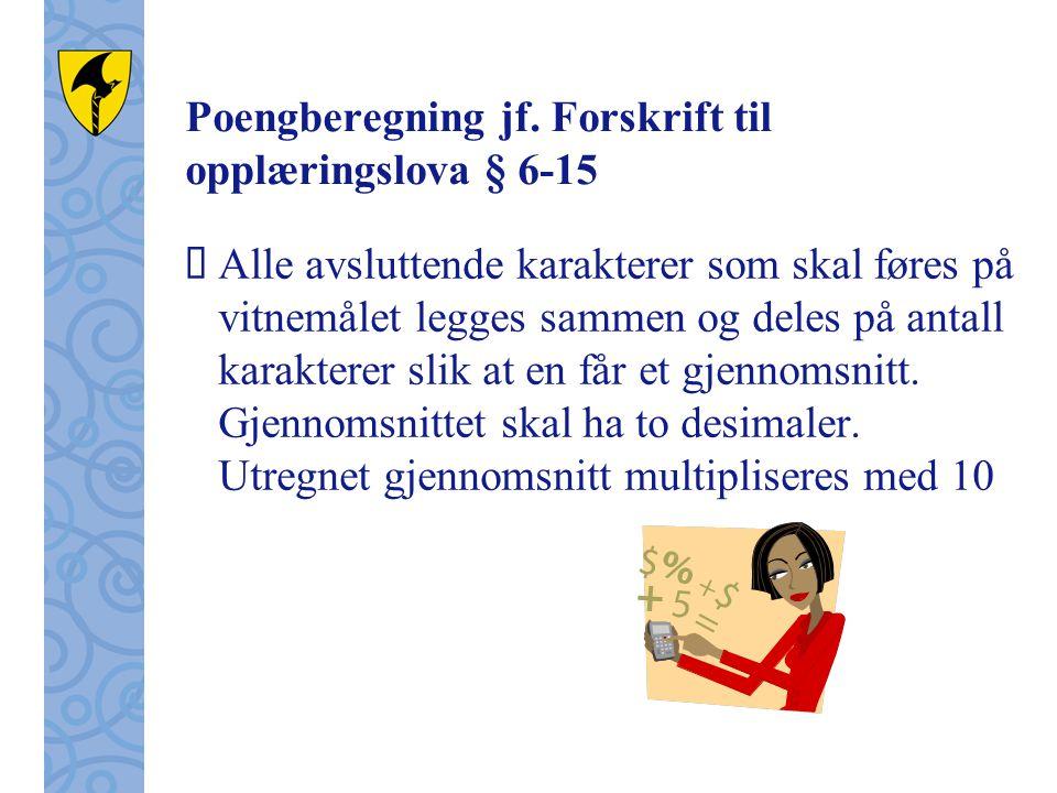Poengberegning jf. Forskrift til opplæringslova § 6-15