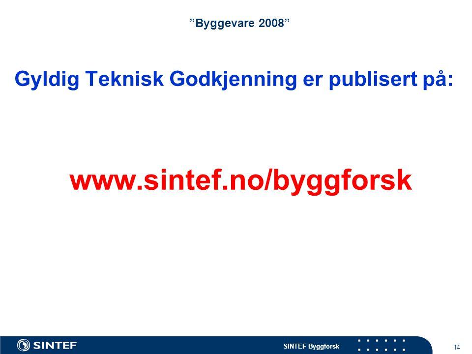www.sintef.no/byggforsk Gyldig Teknisk Godkjenning er publisert på: