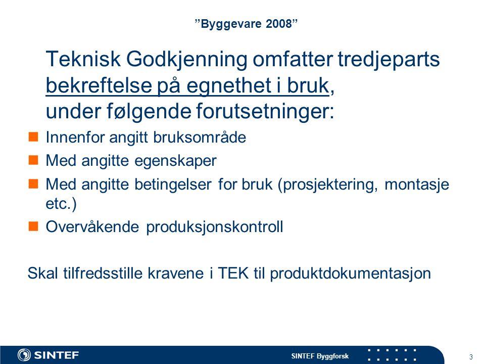 Byggevare 2008 Teknisk Godkjenning omfatter tredjeparts bekreftelse på egnethet i bruk, under følgende forutsetninger: