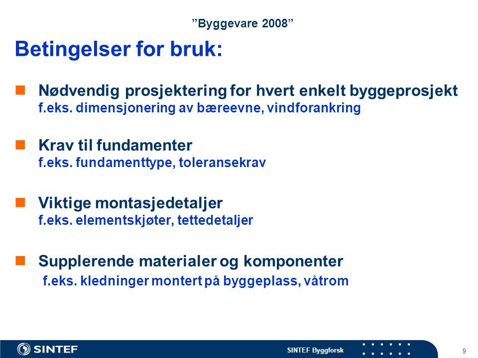 Byggevare 2008 Betingelser for bruk: Nødvendig prosjektering for hvert enkelt byggeprosjekt f.eks. dimensjonering av bæreevne, vindforankring.
