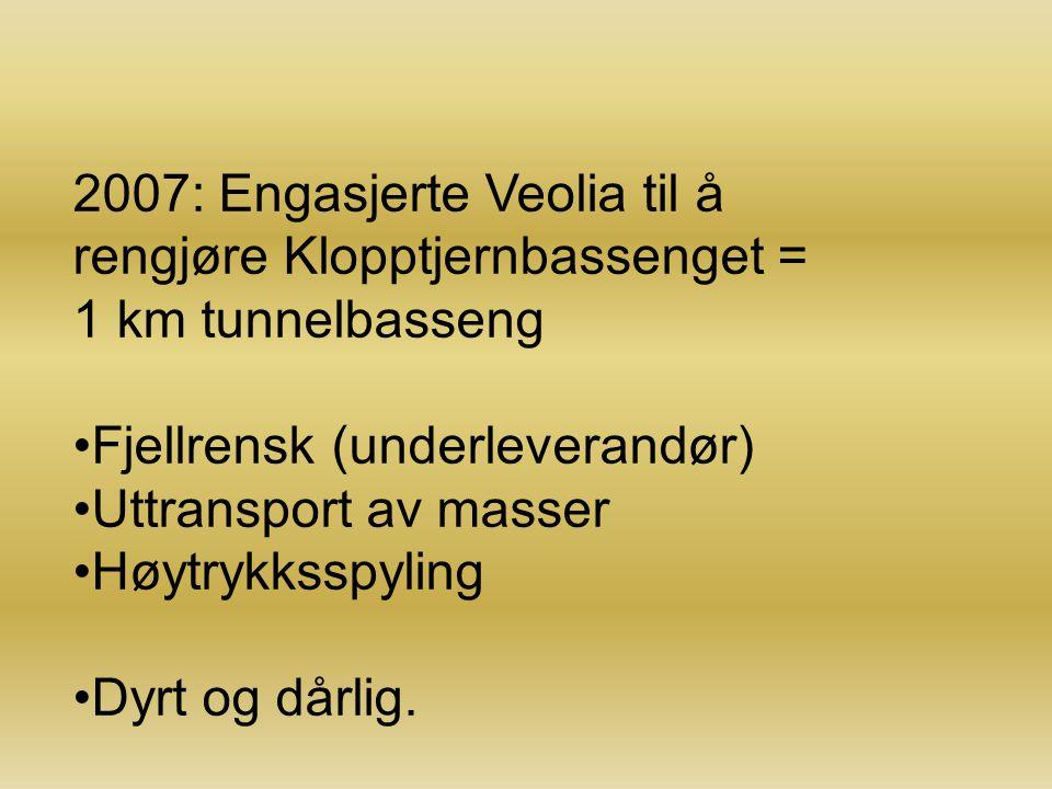 2007: Engasjerte Veolia til å rengjøre Klopptjernbassenget = 1 km tunnelbasseng