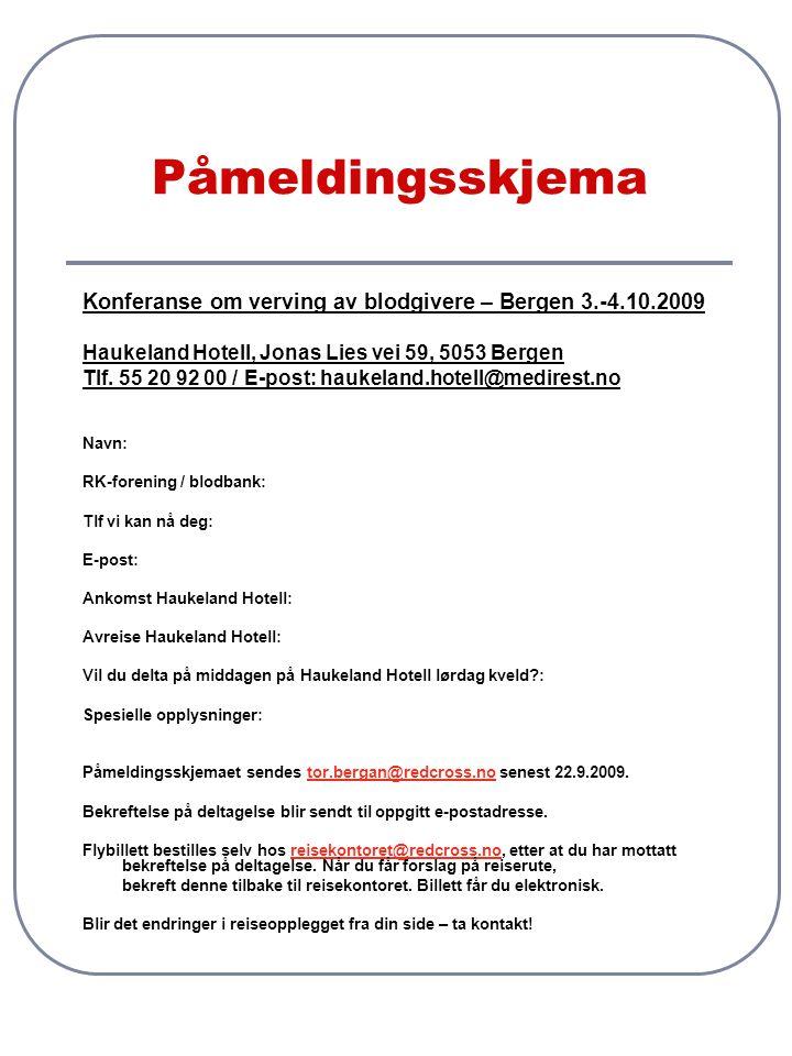 Påmeldingsskjema Konferanse om verving av blodgivere – Bergen 3.-4.10.2009. Haukeland Hotell, Jonas Lies vei 59, 5053 Bergen.