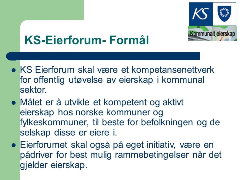 KS-Eierforum- Formål KS Eierforum skal være et kompetansenettverk for offentlig utøvelse av eierskap i kommunal sektor.