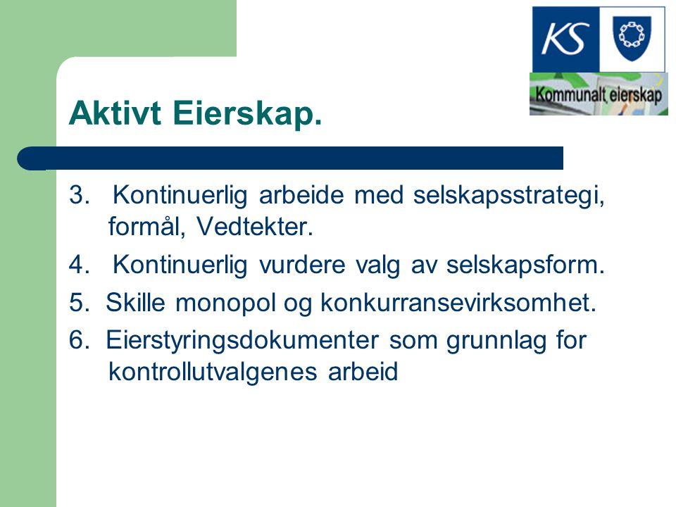 Aktivt Eierskap. 3. Kontinuerlig arbeide med selskapsstrategi, formål, Vedtekter. 4. Kontinuerlig vurdere valg av selskapsform.