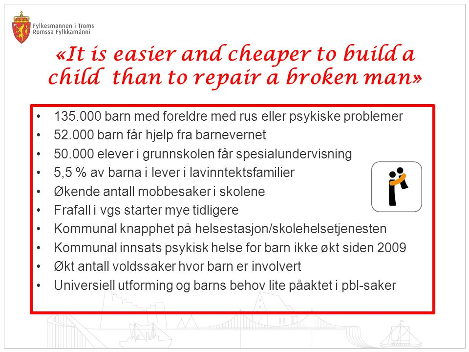 «It is easier and cheaper to build a child than to repair a broken man»