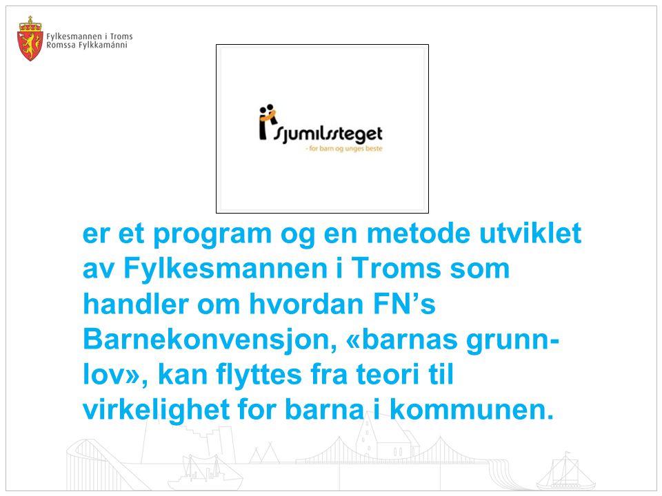 er et program og en metode utviklet av Fylkesmannen i Troms som handler om hvordan FN's Barnekonvensjon, «barnas grunn-lov», kan flyttes fra teori til virkelighet for barna i kommunen.