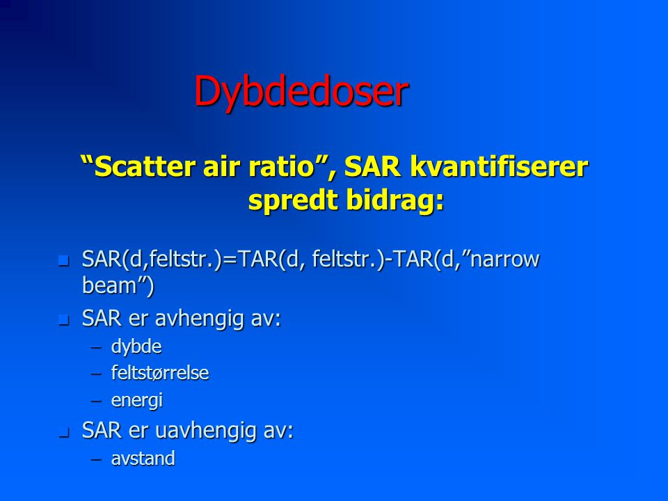 Scatter air ratio , SAR kvantifiserer spredt bidrag: