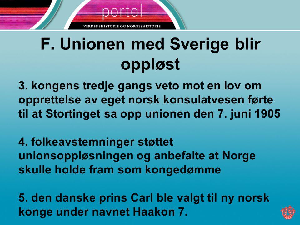 F. Unionen med Sverige blir oppløst