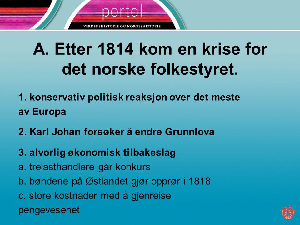 A. Etter 1814 kom en krise for det norske folkestyret.